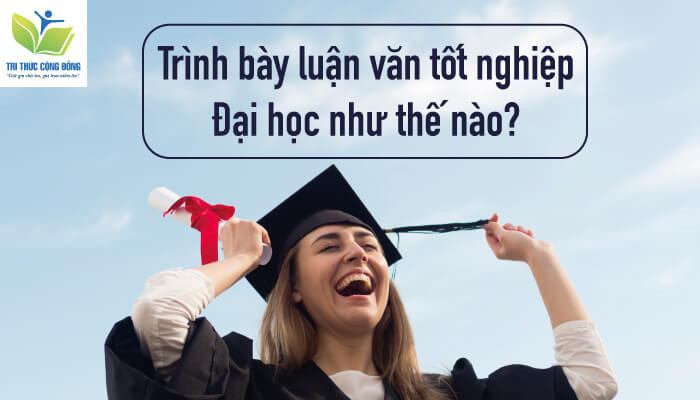 Cách Trình Bày Luận Văn Tốt Nghiệp Đại Học Chi Tiết Nhất