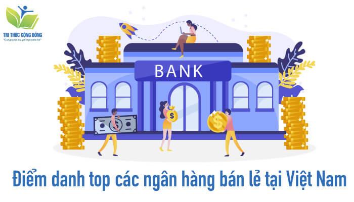 Điểm danh top các ngân hàng bán lẻ tại Việt Nam
