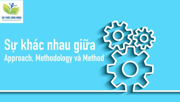 Sự khác nhau giữa approach, methodology và method