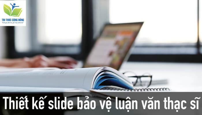 Thiết kế slide bảo vệ luận văn thạc sĩ