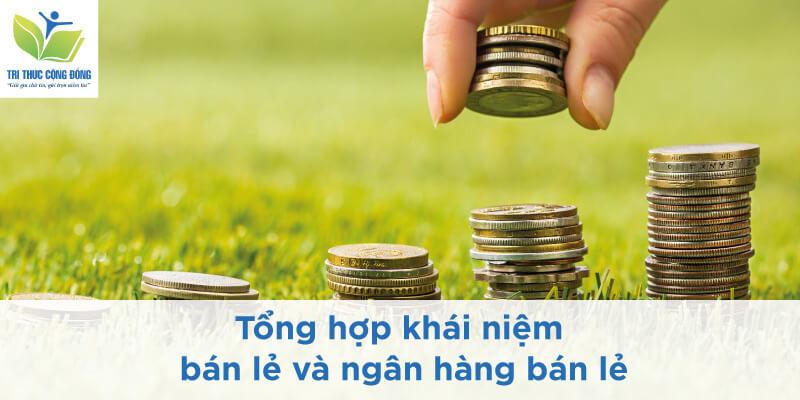 Tổng hợp khái niệm bán lẻ và ngân hàng bán lẻ