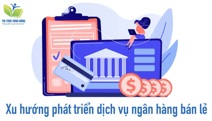 Xu hướng phát triển dịch vụ ngân hàng bán lẻ