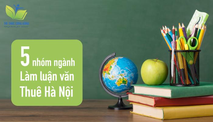 5 nhóm ngành làm luận văn thuê Hà Nội