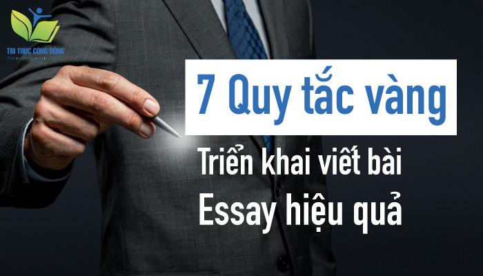 7 Quy tắc vàng triển khai viết bài essay hiệu quả