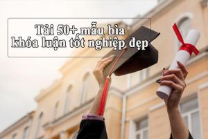 Tải 50+ mẫu bìa khóa luận tốt nghiệp đẹp (Cập nhật liên tục)