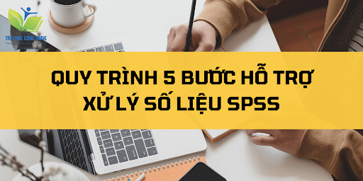 Quy trình 5 bước hỗ trợ xử lý số liệu SPSS
