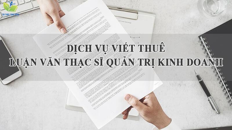 Dịch vụ viết thuê luận văn thạc sĩ quản trị kinh doanh uy tín, chất lượng tại Tri Thức Cộng Đồng