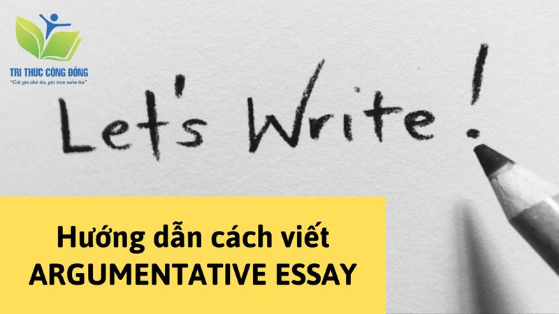 Hướng dẫn cách viết bài Argumentative Essay