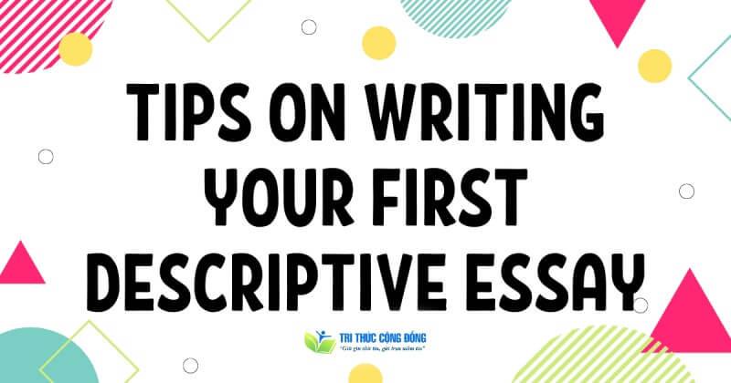 Làm sao để viết descriptive essay hấp dẫn?