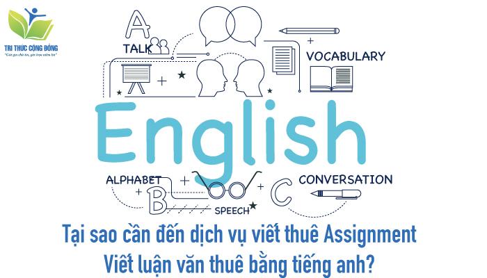 Tại sao cần đến dịch vụ viết thuê assignment, viết luận văn thuê bằng tiếng anh?