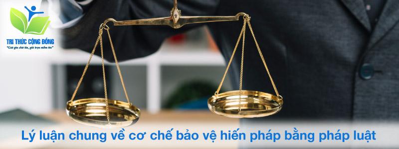 Lý luận chung về cơ chế bảo vệ hiến pháp bằng pháp luật