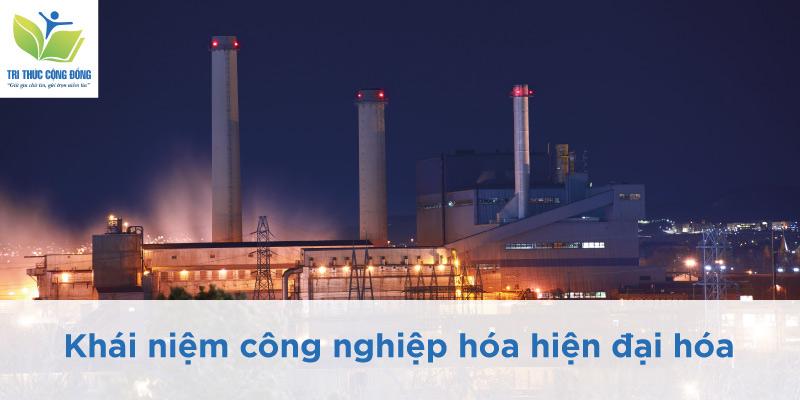 Khái niệm công nghiệp hóa hiện đại hóa