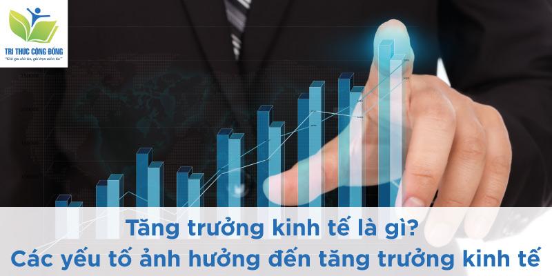 Tăng trưởng kinh tế là gì?