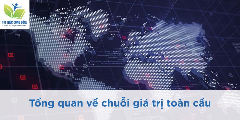 Tổng quan về chuỗi giá trị toàn cầu