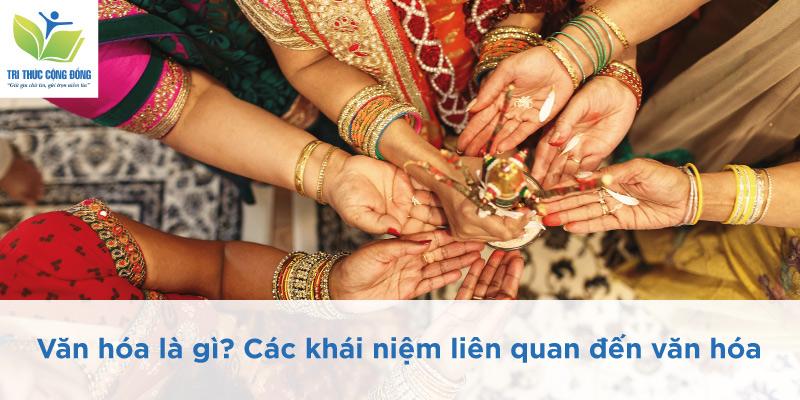 Văn hóa là gì? Các khái niệm liên quan đến văn hóa