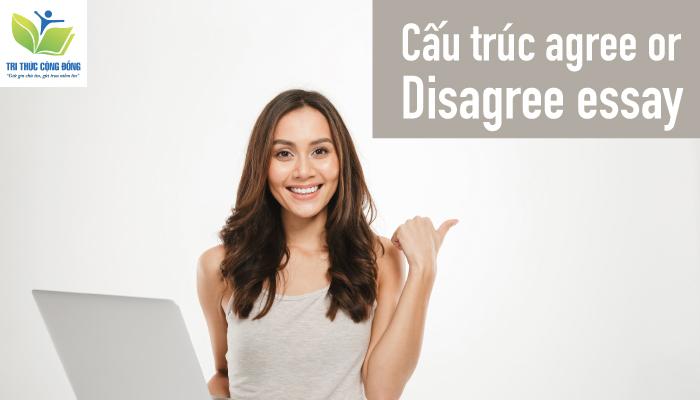 Bật Mí Cách Viết Essay Agree Or Disagree Đạt Điểm Cao