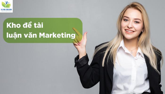 Gợi Ý 94 Đề Tài Luận Văn Marketing Hay Và Mới Nhất