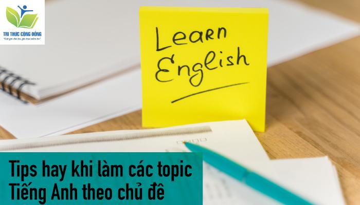 Tips hay khi làm các topic tiếng Anh theo chủ đề