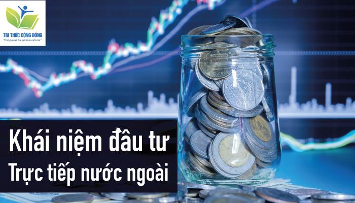 Khái niệm đầu tư trực tiếp nước ngoài