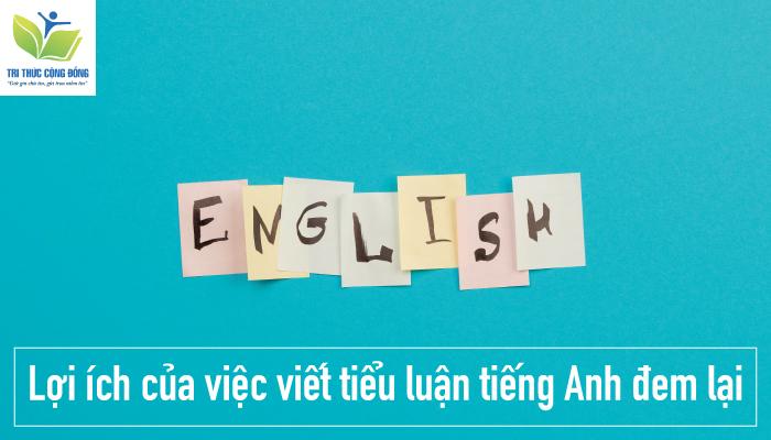 Lợi ích của việc viết tiểu luận tiếng Anh đem lại