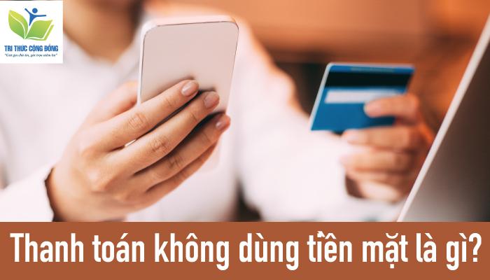 Ảnh 1: Thanh toán không dùng tiền mặt là gì?