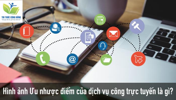 Hình ảnh Ưu nhược điểm của dịch vụ công trực tuyến là gì?