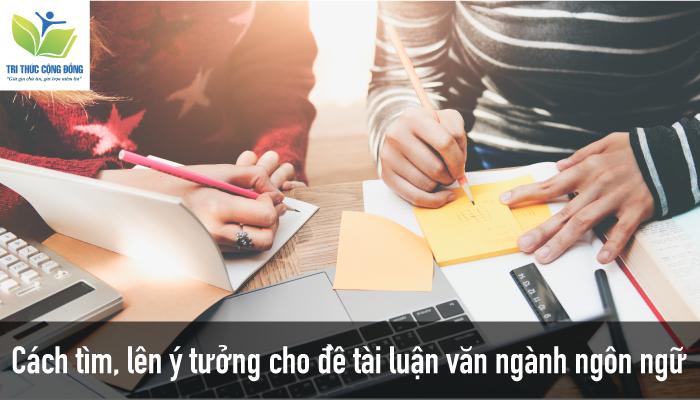 Cách tìm, lên ý tưởng cho đề tài luận văn ngành ngôn ngữ