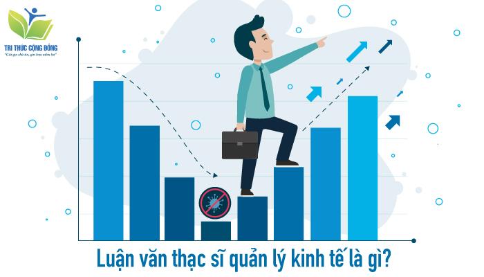 Luận văn thạc sĩ quản lý kinh tế là gì