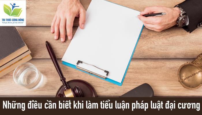 Những điều cần biết khi làm tiểu luận pháp luật đại cương
