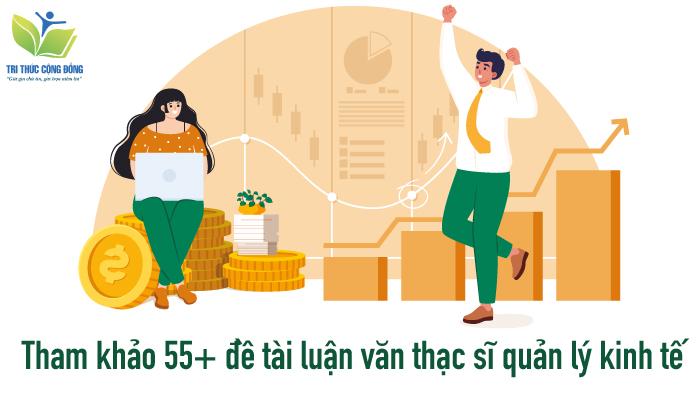 Tham khảo 55+ đề tài luận văn thạc sĩ quản lý kinh tế