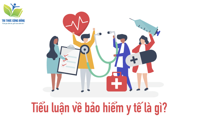 Tiểu luận về bảo hiểm y tế là gì?
