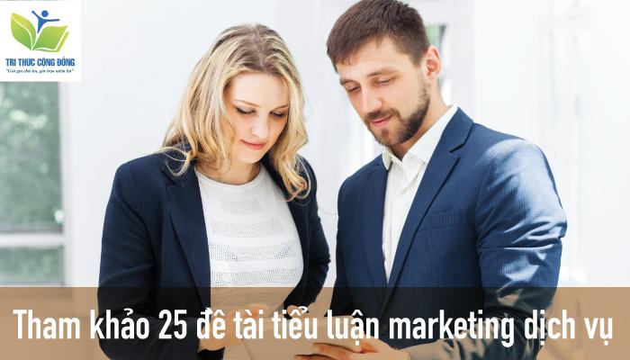 Tham khảo 25 đề tài tiểu luận marketing dịch vụ