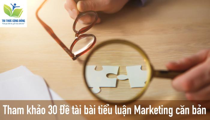 Tham khảo 30 Đề tài bài tiểu luận Marketing căn bản